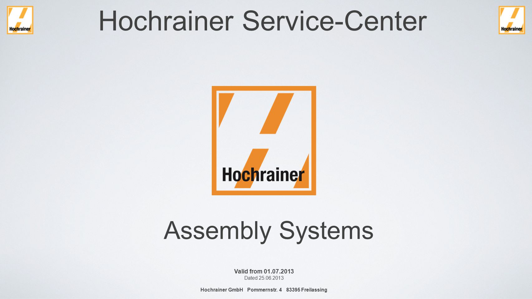 Hochrainer Service-Center Assembly Systems Valid from 01.07.2013 Dated 25.06.2013 Hochrainer GmbH Pommernstr.