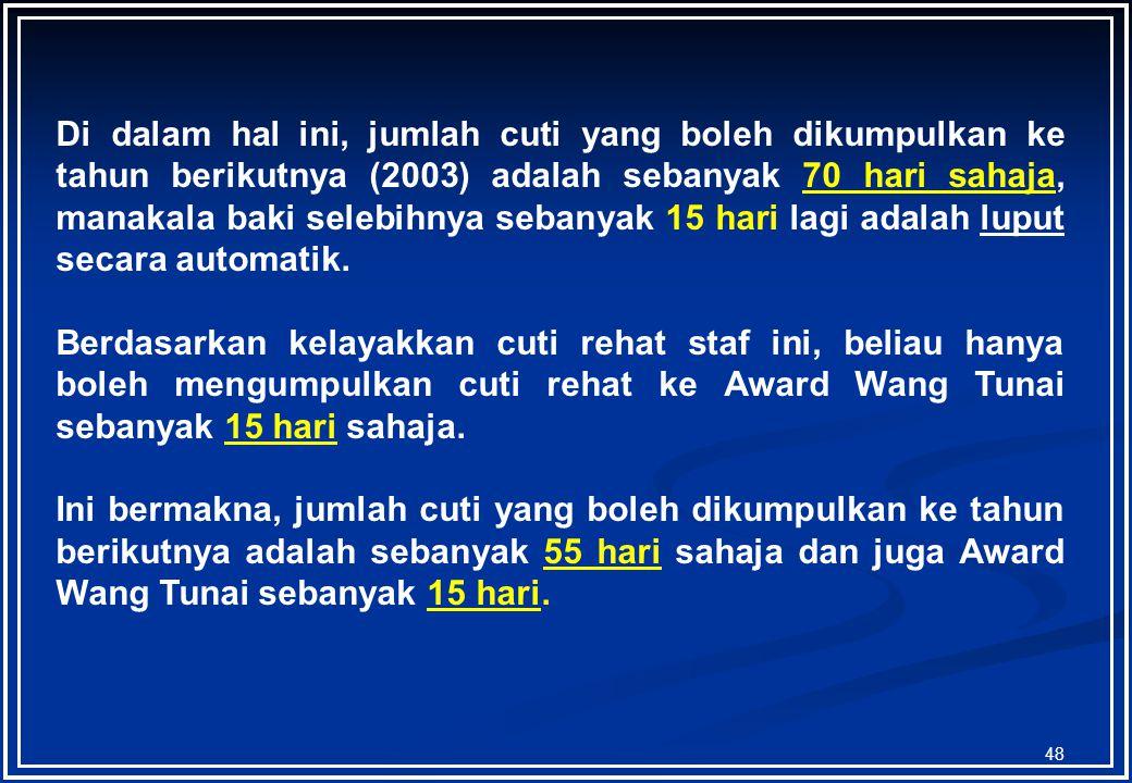 47 Sekiranya seseorang staf ingin membuat pengumpulan cuti rehat ke tahun berikutnya dan juga pengumpulan ke Award Wang Tunai, kedudukan rekod pengump
