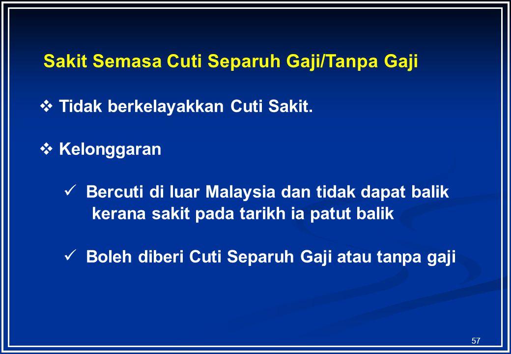 56 SYARAT-SYARAT PEMBERIAN CUTI SAKIT  Permohonan disokong oleh sijil dari Pegawai Perubatan  Sakit semasa Cuti Rehat di Malaysia layak cuti sakit.