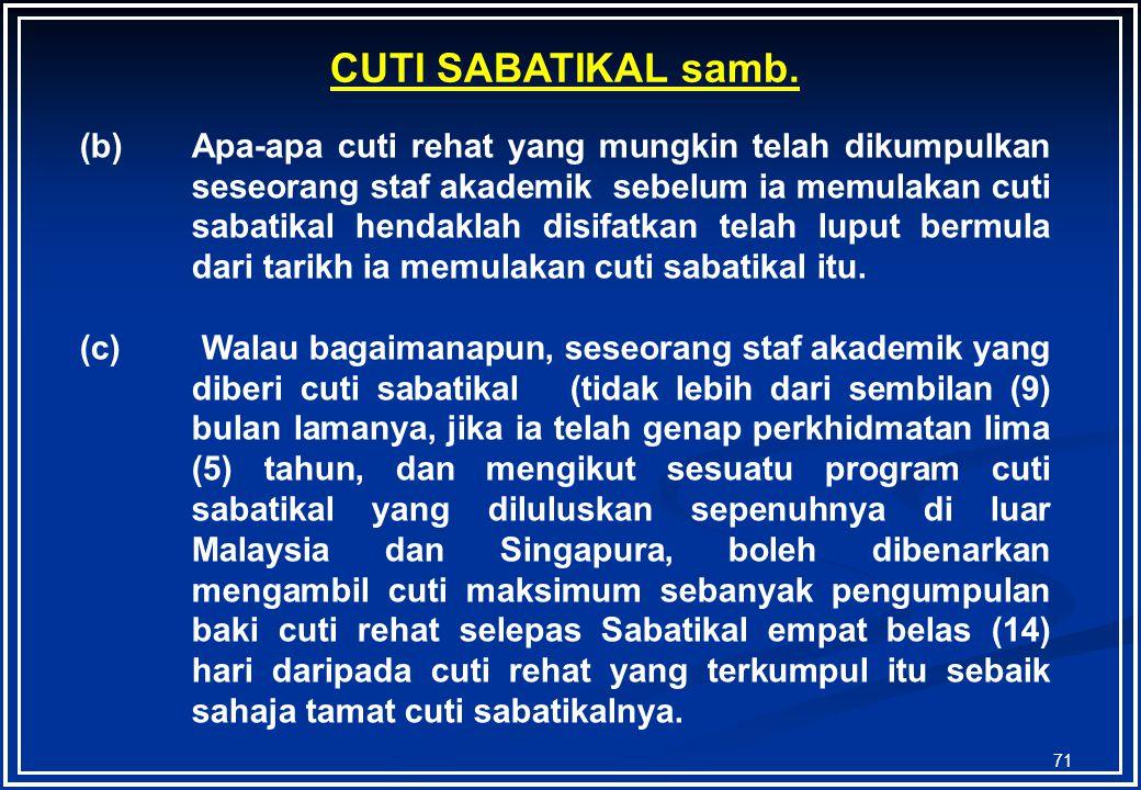 70 a)Staf akademik adalah layak mendapat cuti sabatikal tertakluk kepada syarat-syarat seperti berikut: (i)Tidak lebih daripada lima (5) bulan lamanya