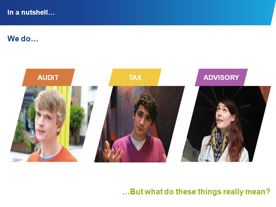 In a nutshell… We do… …But what do these things really mean? TAXADVISORY AUDIT