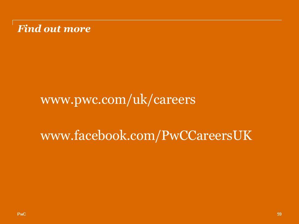 PwC Find out more www.pwc.com/uk/careers www.facebook.com/PwCCareersUK 59