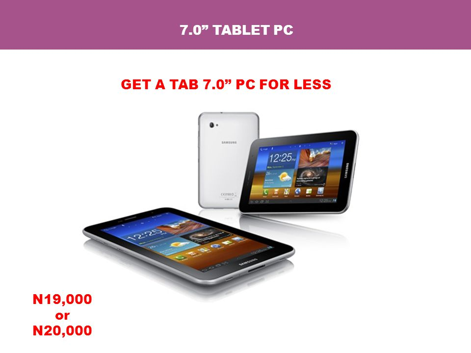 7.0 TABLET PC GET A TAB 7.0 PC FOR LESS N19,000 or N20,000