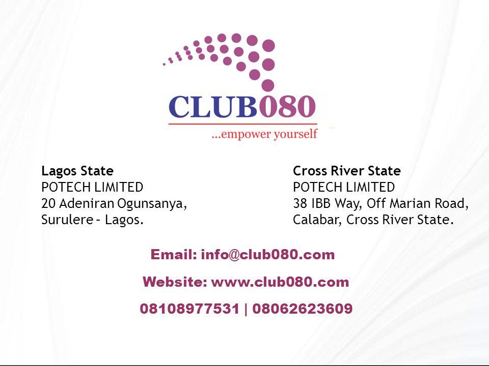 Website: www.club080.com Email: info@club080.com 08108977531 | 08062623609 Lagos State POTECH LIMITED 20 Adeniran Ogunsanya, Surulere – Lagos.