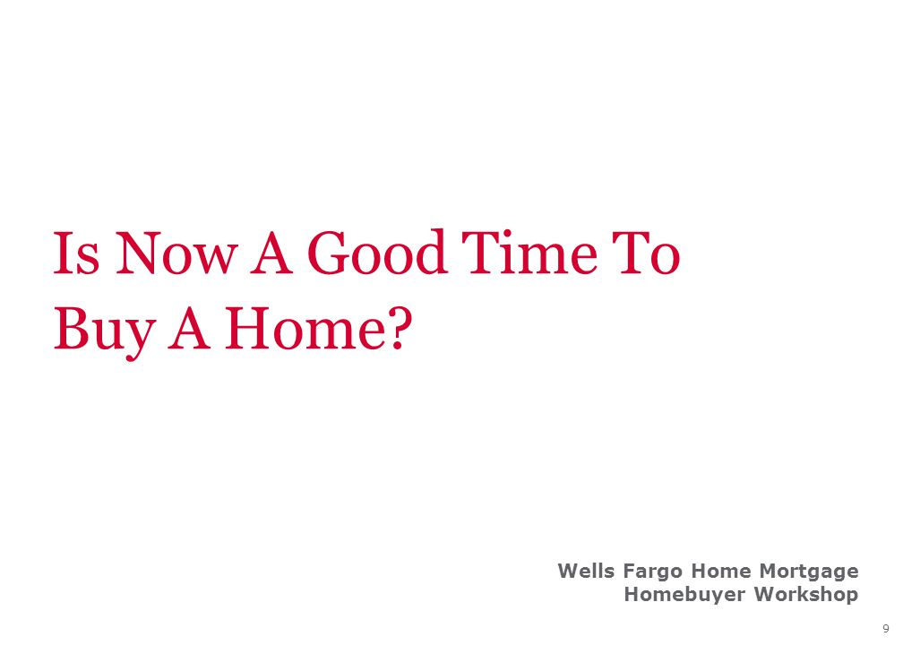 9 Is Now A Good Time To Buy A Home Wells Fargo Home Mortgage Homebuyer Workshop
