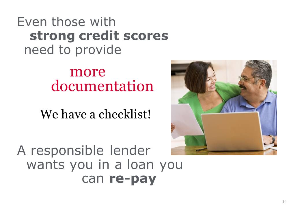 14 Even those with strong credit scores need to provide more documentation We have a checklist.