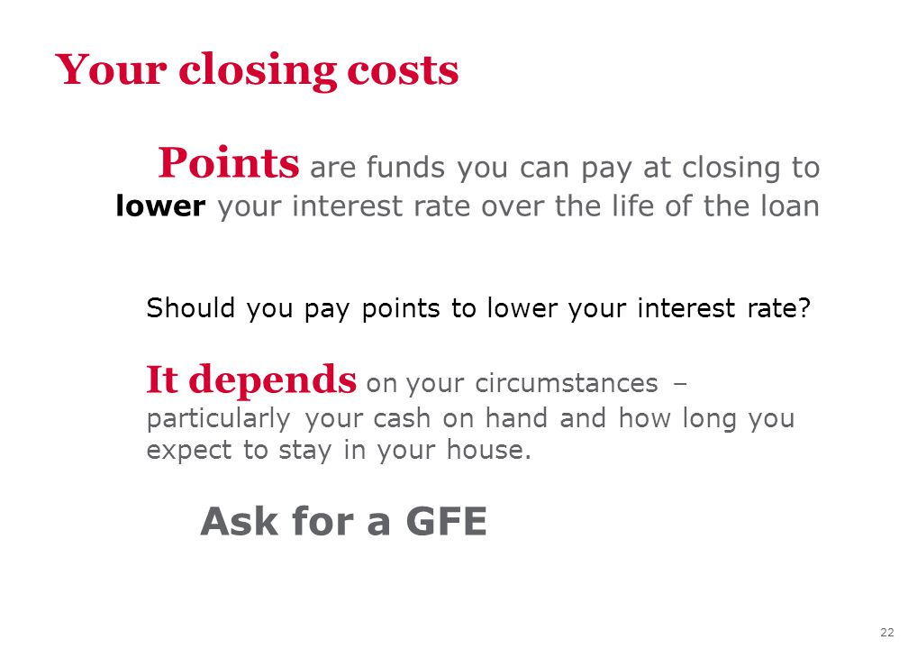 22 Your closing costs Should you pay points to lower your interest rate.