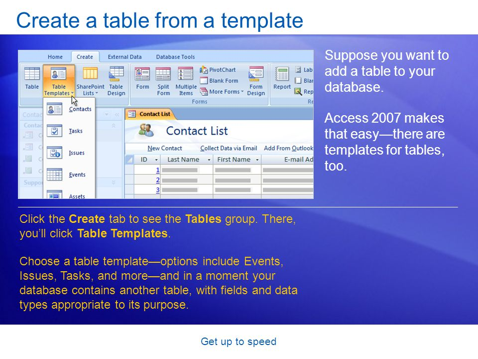 Get up to speed Create a table from a template Suppose you want to add a table to your database.