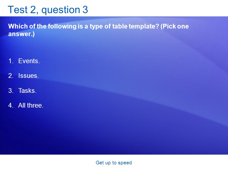 Get up to speed Test 2, question 3 Which of the following is a type of table template.