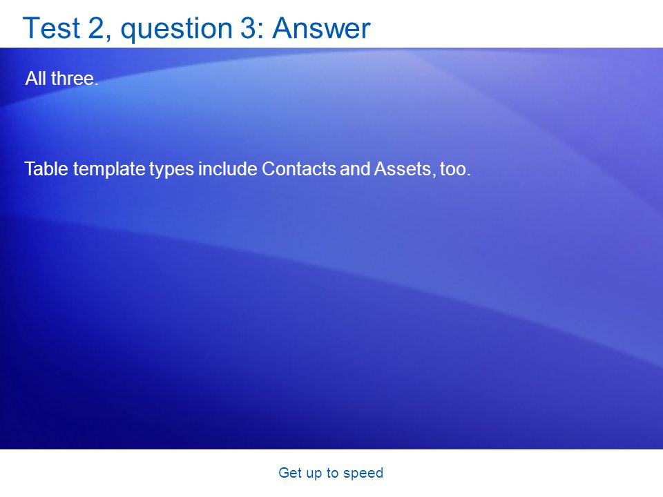 Get up to speed Test 2, question 3: Answer All three.
