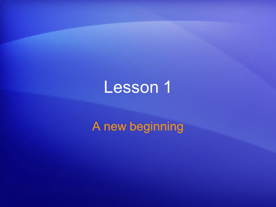 Lesson 1 A new beginning