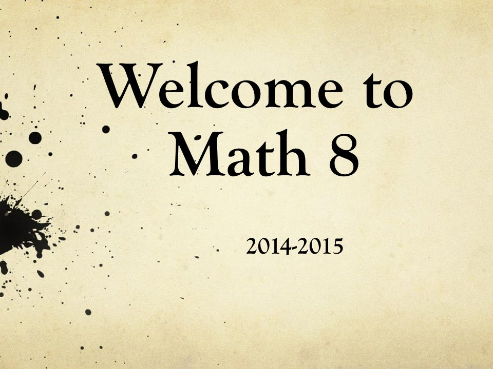 Welcome to Math 8 2014-2015