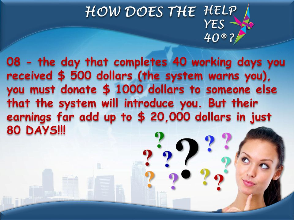 08 - the day that completes 40 working days you received $ 500 dollars (the system warns you), you must donate $ 1000 dollars to someone else that the
