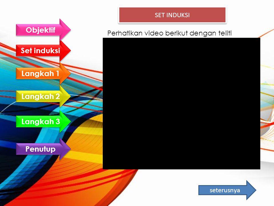 Perhatikan video berikut dengan teliti Set induksi Langkah 1 Langkah 2 Langkah 3 Penutup Objektif SET INDUKSI seterusnya