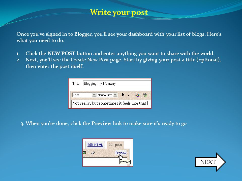 Write your post Once you ve signed in to Blogger, you ll see your dashboard with your list of blogs.