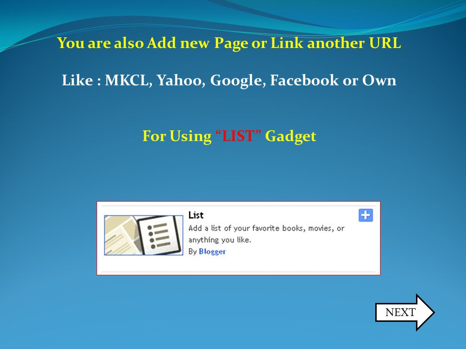 You are also Add new Page or Link another URL Like : MKCL, Yahoo, Google, Facebook or Own For Using LIST Gadget NEXT
