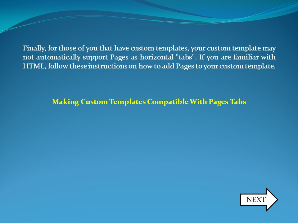Finally, for those of you that have custom templates, your custom template may not automatically support Pages as horizontal tabs .