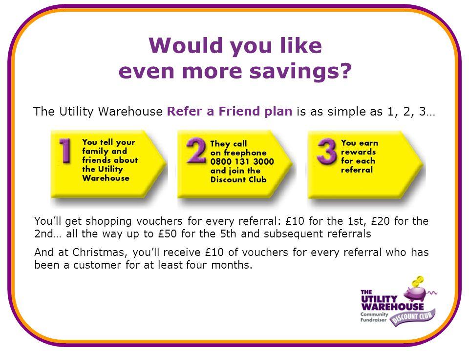 Would you like even more savings.