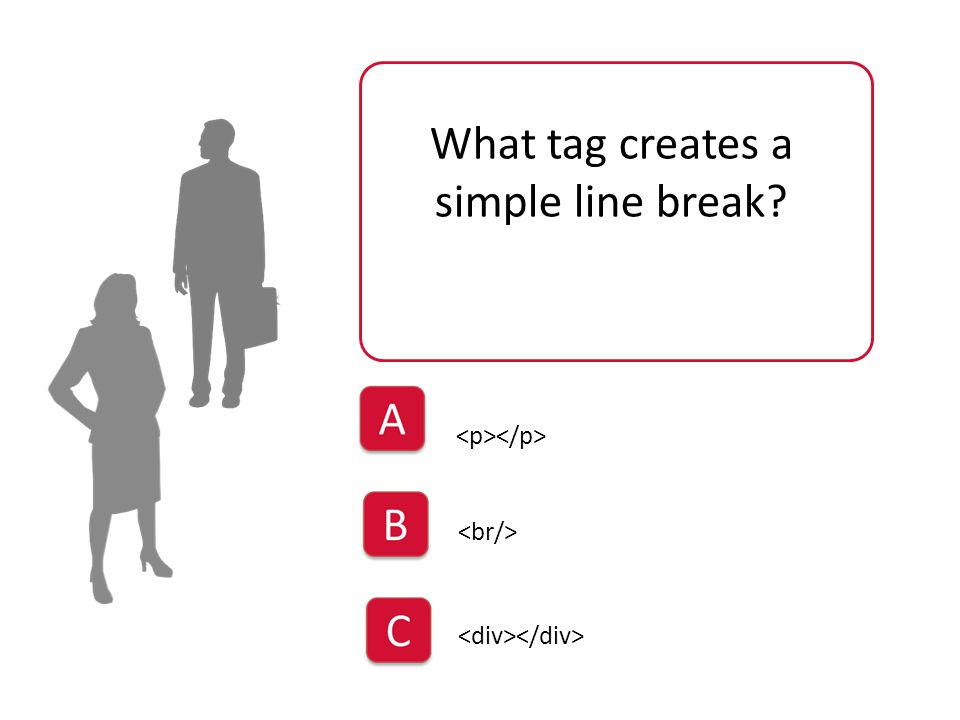 ChoiceA Incorrect you should have chosen the tag for a line break, the tag will create a paragraph break