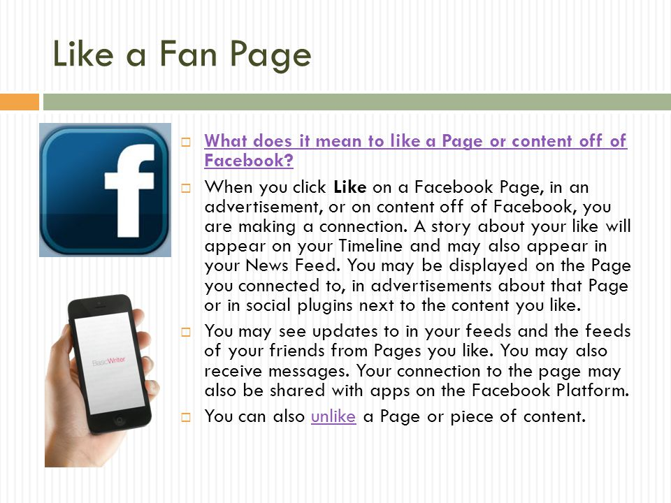 Like a Fan Page  What does it mean to like a Page or content off of Facebook? What does it mean to like a Page or content off of Facebook?  When you