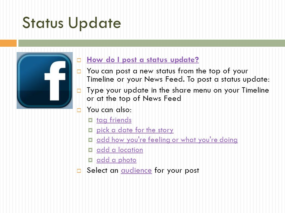 Status Update  How do I post a status update? How do I post a status update?  You can post a new status from the top of your Timeline or your News F