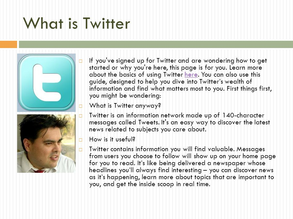 What is Twitter  If you've signed up for Twitter and are wondering how to get started or why you're here, this page is for you. Learn more about the