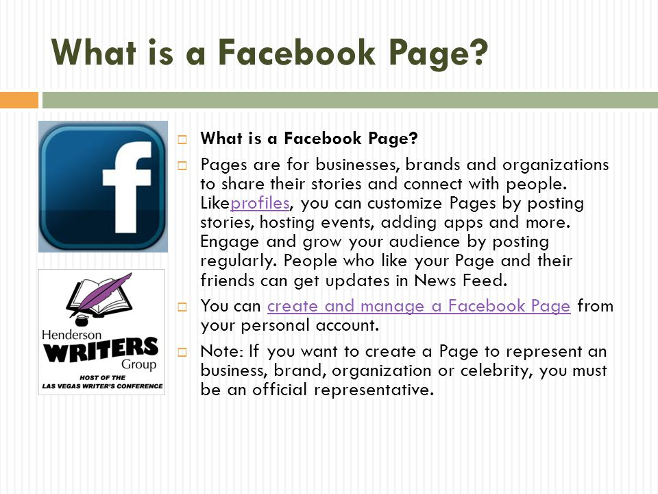 What is a Facebook Page?  What is a Facebook Page?  Pages are for businesses, brands and organizations to share their stories and connect with peopl