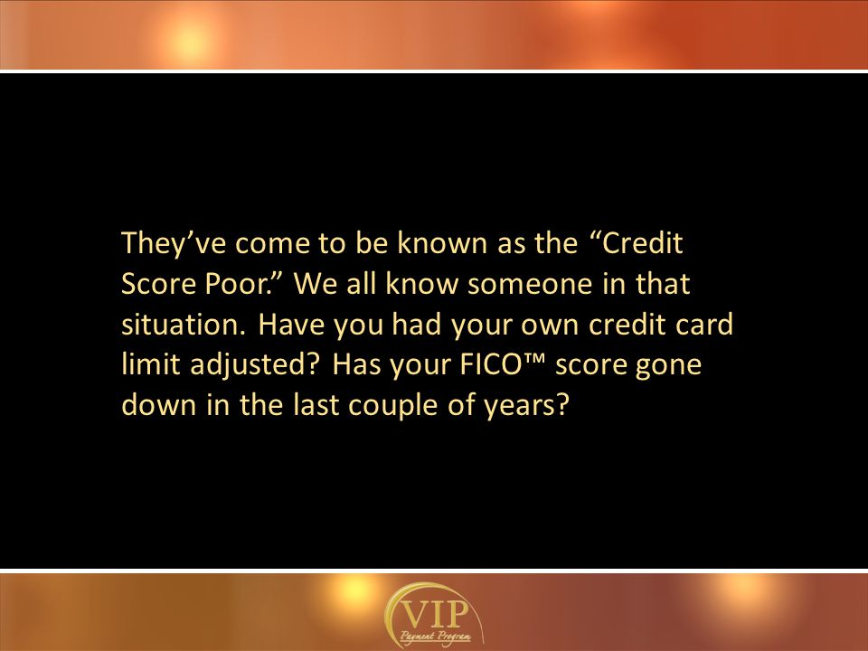 They've come to be known as the Credit Score Poor. We all know someone in that situation.