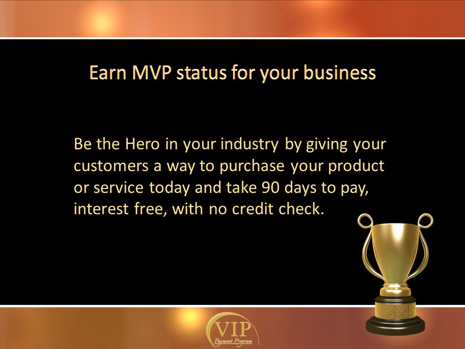 Be the Hero in your industry by giving your customers a way to purchase your product or service today and take 90 days to pay, interest free, with no credit check.