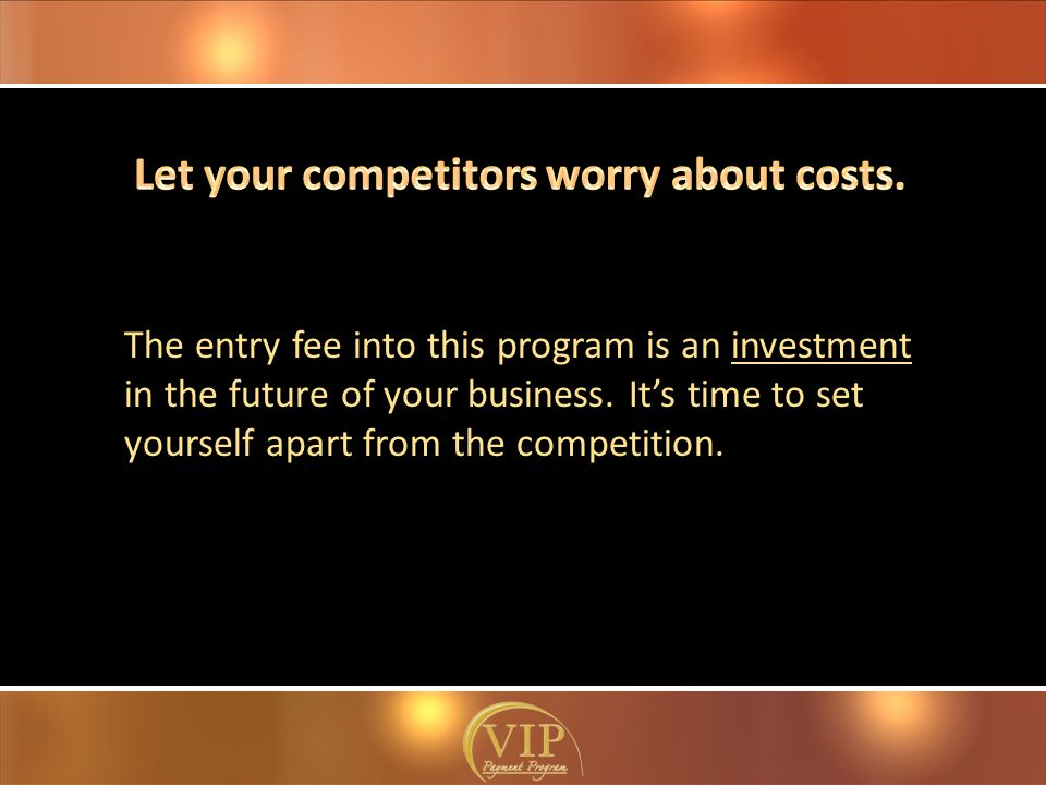 The entry fee into this program is an investment in the future of your business.