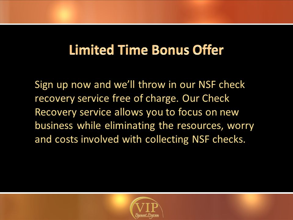 Sign up now and we'll throw in our NSF check recovery service free of charge.