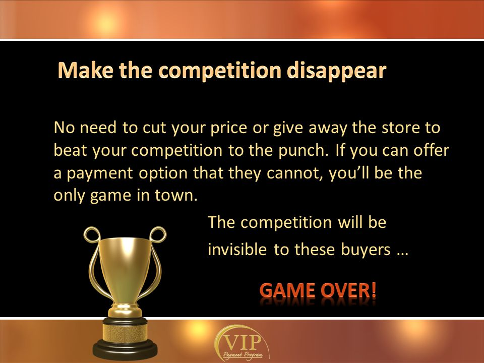 No need to cut your price or give away the store to beat your competition to the punch.
