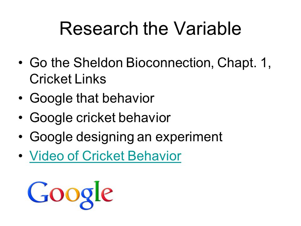 Research the Variable Go the Sheldon Bioconnection, Chapt. 1, Cricket Links Google that behavior Google cricket behavior Google designing an experimen