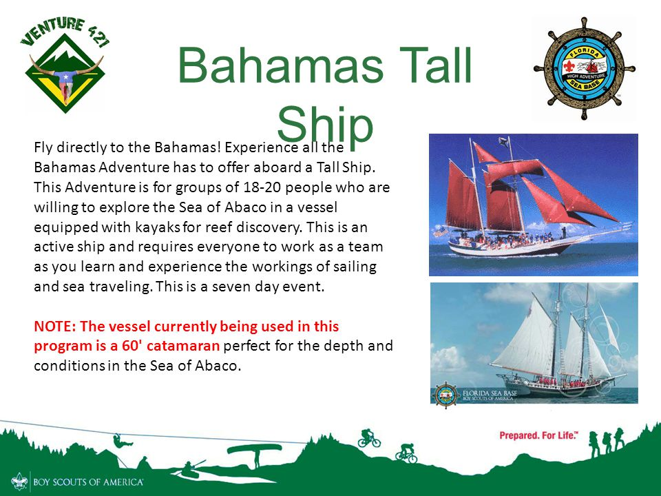 9 Fly directly to the Bahamas! Experience all the Bahamas Adventure has to offer aboard a Tall Ship. This Adventure is for groups of 18-20 people who