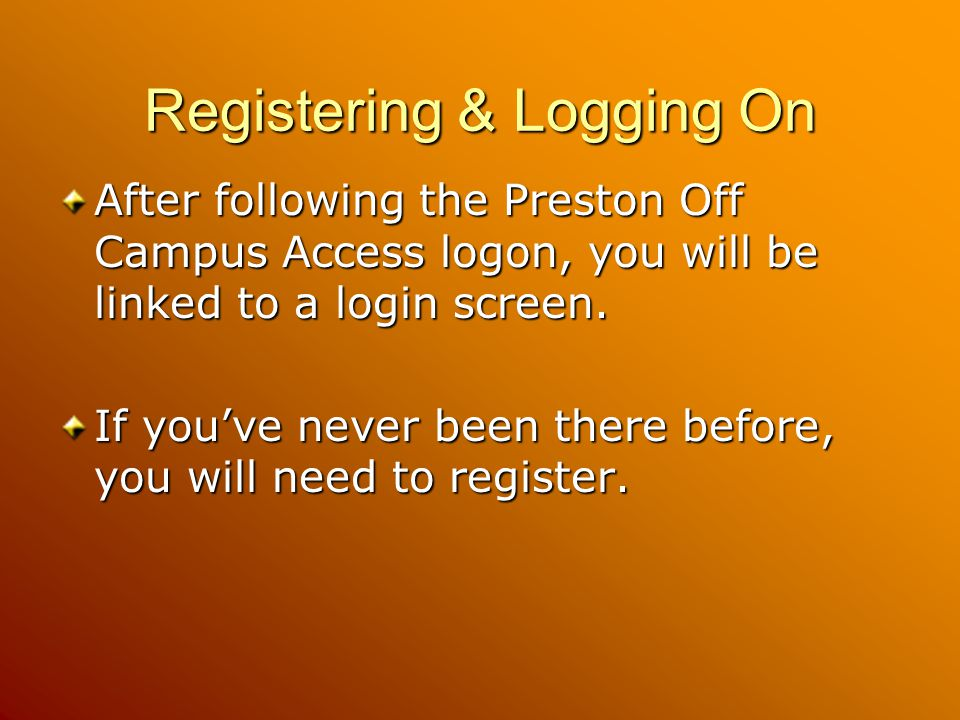 Registering & Logging On After following the Preston Off Campus Access logon, you will be linked to a login screen.