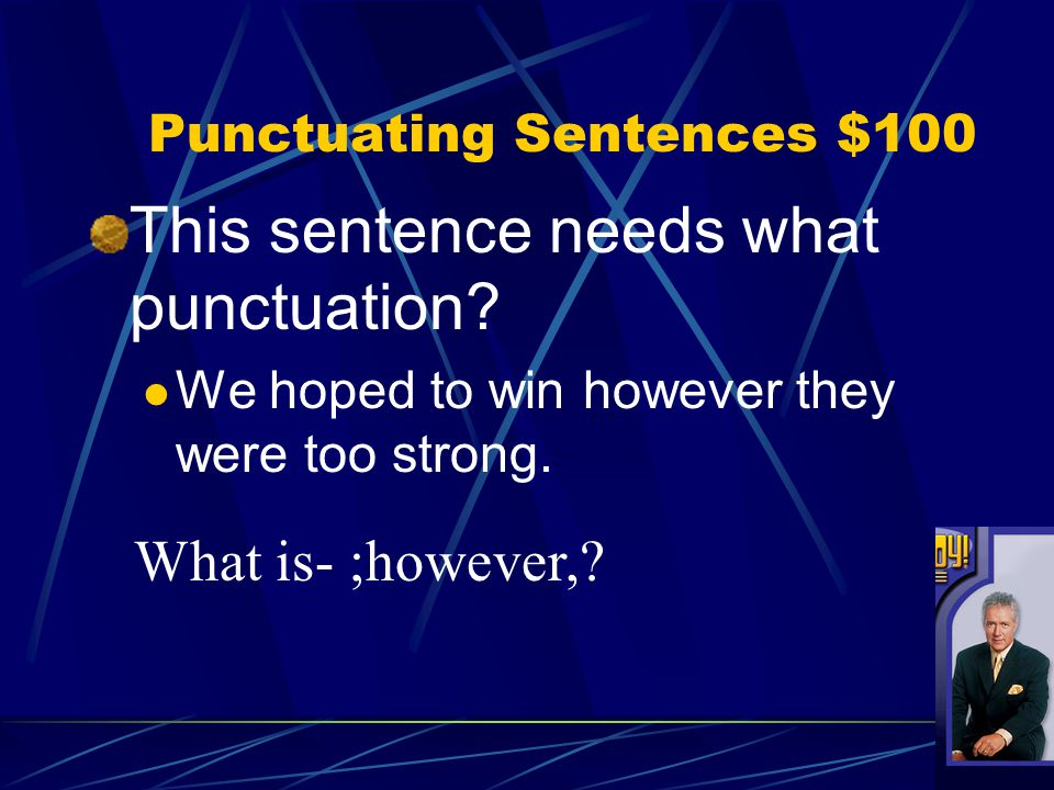 Punctuating Sentences $100 This sentence needs what punctuation.