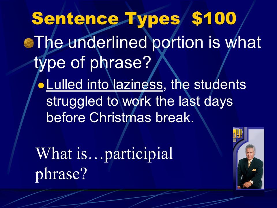 Sentence Types $100 The underlined portion is what type of phrase.