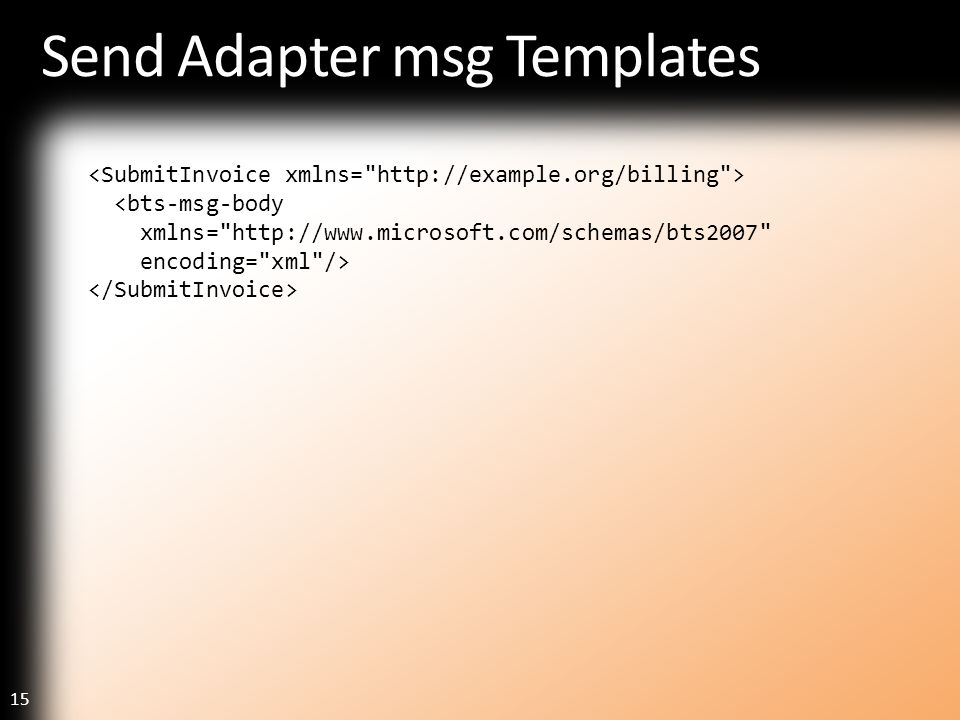 15 Send Adapter msg Templates <bts-msg-body xmlns=
