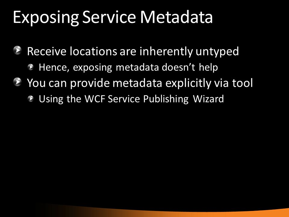 Exposing Service Metadata Receive locations are inherently untyped Hence, exposing metadata doesn't help You can provide metadata explicitly via tool