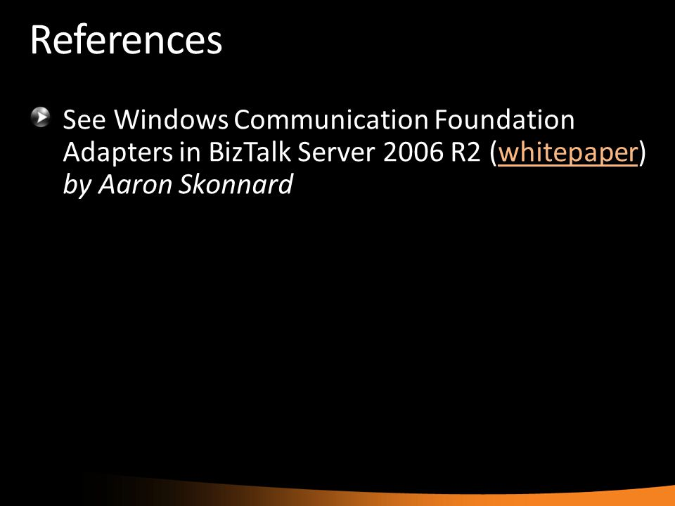 References See Windows Communication Foundation Adapters in BizTalk Server 2006 R2 (whitepaper) by Aaron Skonnardwhitepaper