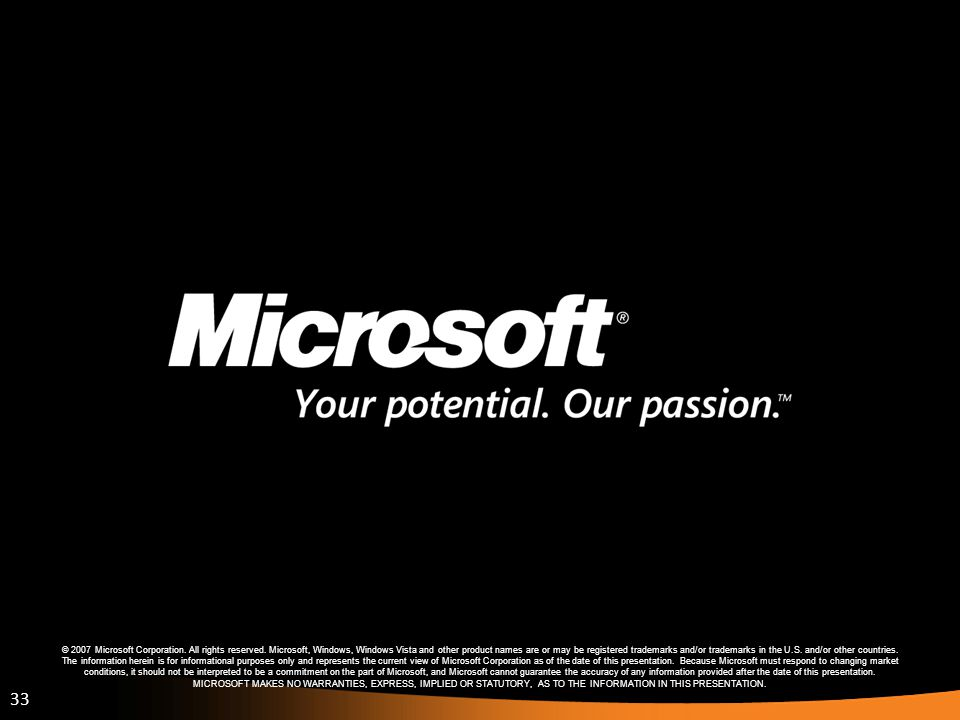 33 © 2007 Microsoft Corporation. All rights reserved. Microsoft, Windows, Windows Vista and other product names are or may be registered trademarks an