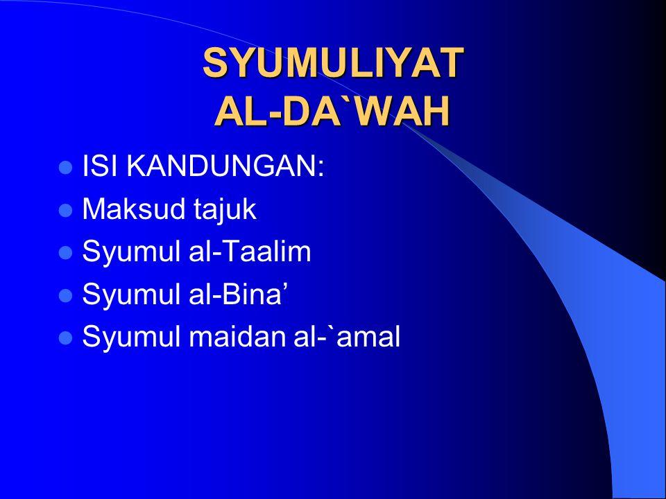 SYUMULIYAT AL-DA`WAH ISI KANDUNGAN: Maksud tajuk Syumul al-Taalim Syumul al-Bina' Syumul maidan al-`amal