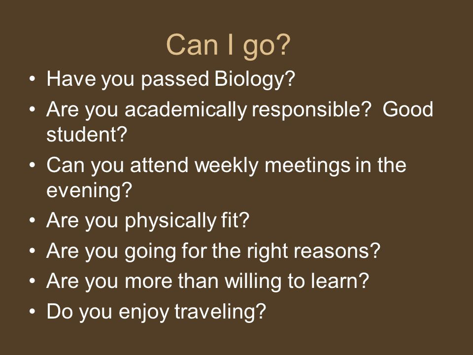 Can I go. Have you passed Biology. Are you academically responsible.