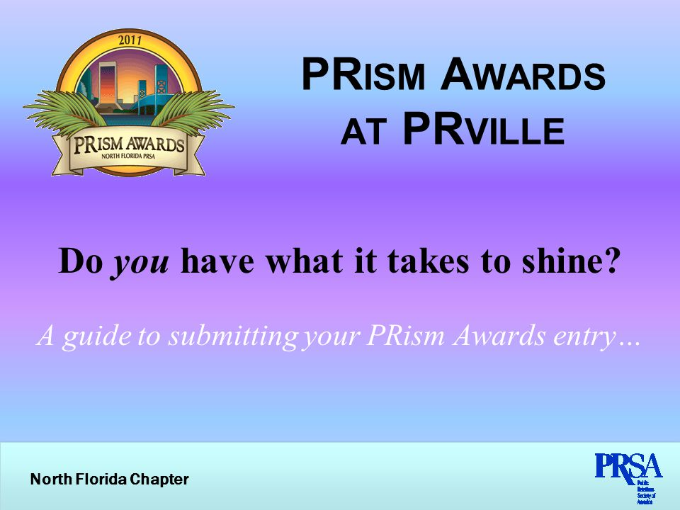 North Florida Chapter PR ISM A WARDS AT PR VILLE Do you have what it takes to shine.