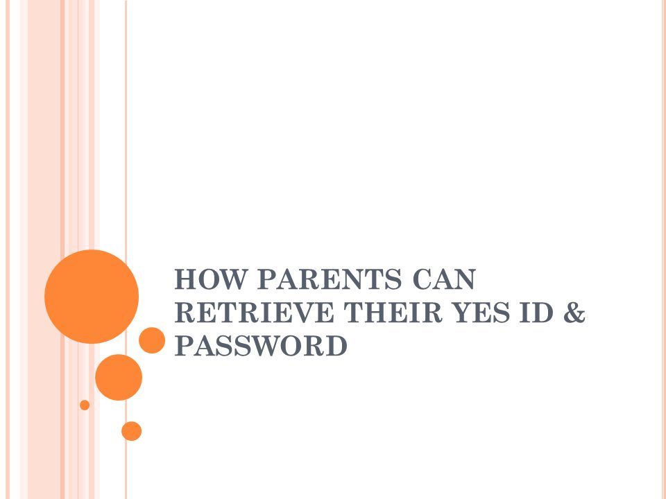 HOW PARENTS CAN RETRIEVE THEIR YES ID & PASSWORD