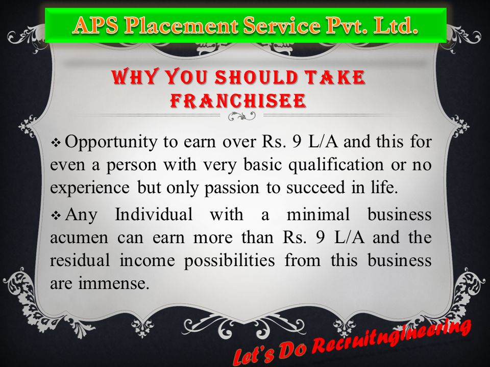 WHY YOU SHOULD TAKE FRANCHISEE  Opportunity to earn over Rs.