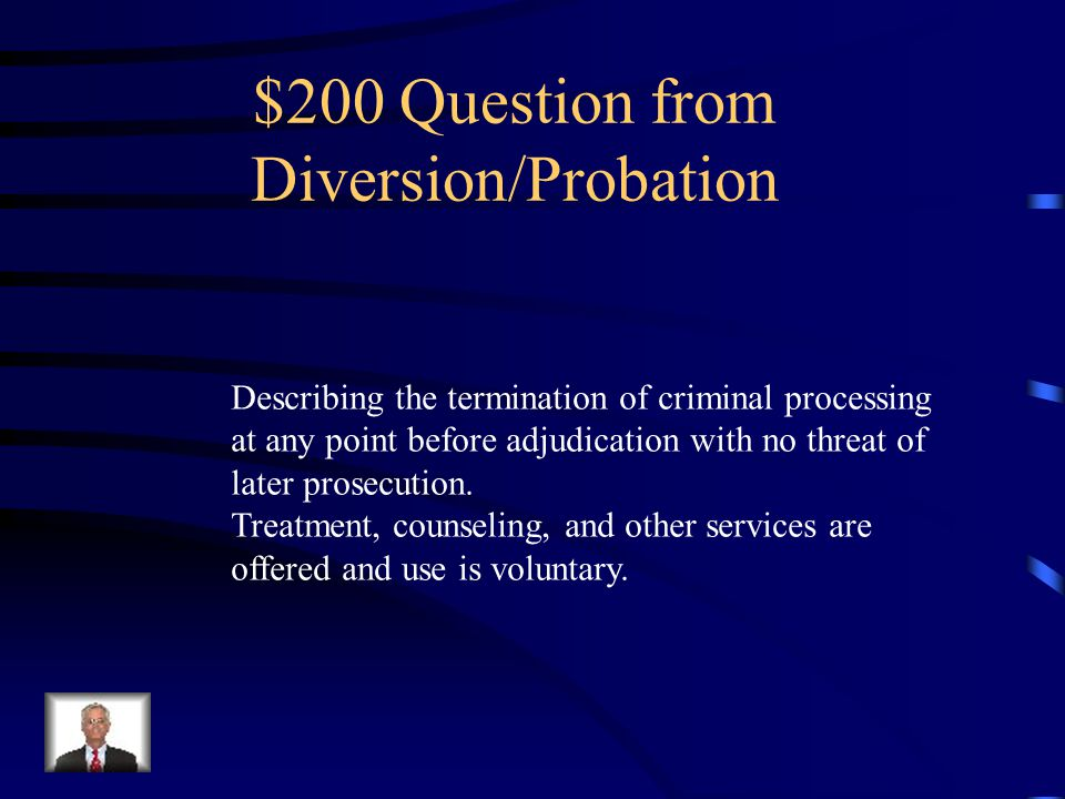 $100 Answer from Diversion/Probation What is diversion.