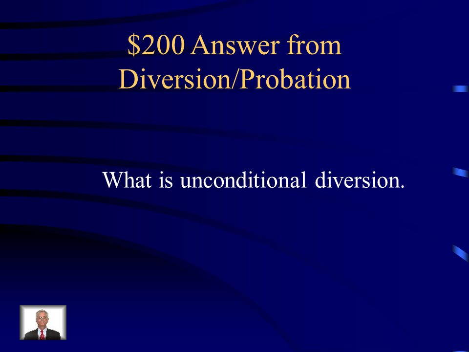 $200 Question from Diversion/Probation Describing the termination of criminal processing at any point before adjudication with no threat of later prosecution.