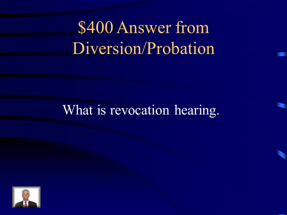 $400 Question from Diversion/Probation This term refers a due process hearing that must be conducted whether the conditions of probation have been violated before probation can be revoked and the offender removed from the community.