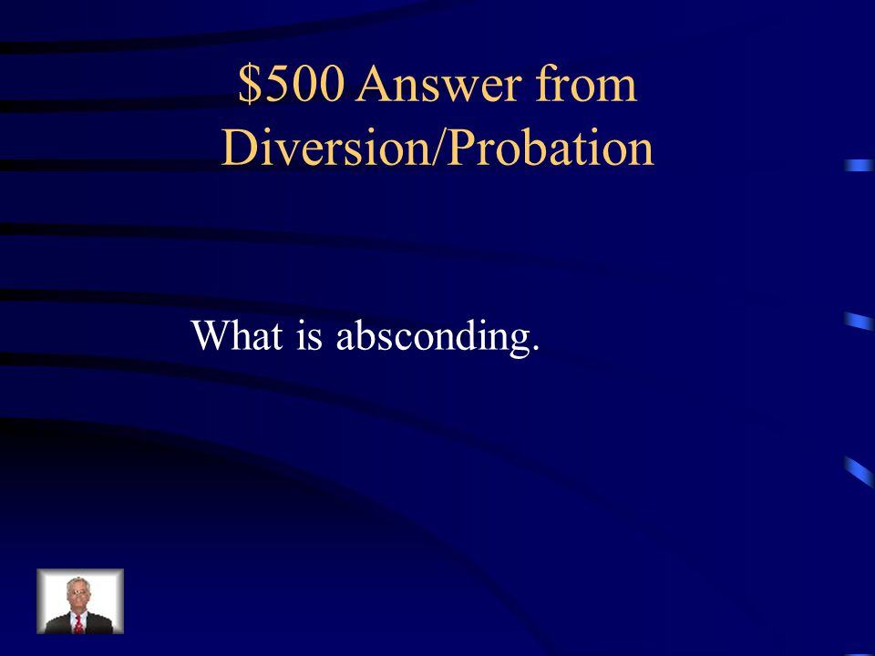 $500 Question from Diversion/Probation You'll find this when you see fleeing without permission of the jurisdiction in which the offender is required to stay.